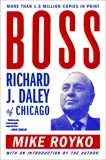 Boss: Richard J. Daley of Chicago, Royko, Mike