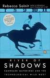 River of Shadows: Eadweard Muybridge and the Technological Wild West, Solnit, Rebecca