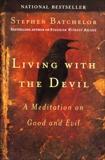 Living with the Devil: A Meditation on Good and Evil, Batchelor, Stephen