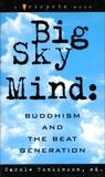 Big Sky Mind: Buddhism and the Beat Generation, Tonkinson, Carole