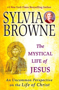 The Mystical Life of Jesus: An Uncommon Perspective on the Life of Christ, Browne, Sylvia