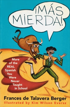 Mas Mierda!: More of the REAL Spanish You Were Never Taught in School, Berger, Frances de Talavera