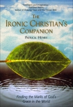 The Ironic Christian's Companion: Finding the Marks of God's Grace in the World, Henry, Patrick