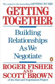 Getting Together: Building Relationships As We Negotiate, Brown, Scott & Fisher, Roger