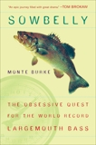 Sowbelly: The Obsessive Quest for the World-Record Largemouth Bass, Burke, Monte