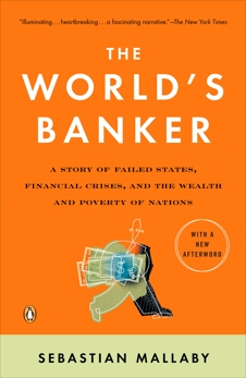 The World's Banker: A Story of Failed States, Financial Crises, and the Wealth and Poverty of Nations, Mallaby, Sebastian