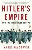 Hitler's Empire: How the Nazis Ruled Europe, Mazower, Mark