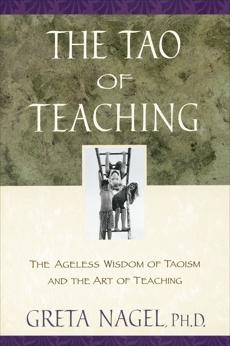 The Tao of Teaching: The Ageless Wisdom of Taoism and the Art of Teaching, Nagel, Greta K.