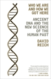Who We Are and How We Got Here: Ancient DNA and the New Science of the Human Past, Reich, David