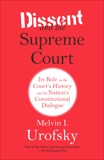 Dissent and the Supreme Court: Its Role in the Court's History and the Nation's Constitutional Dialogue, Urofsky, Melvin I.