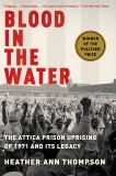 Blood in the Water: The Attica Prison Uprising of 1971 and Its Legacy, Thompson, Heather Ann