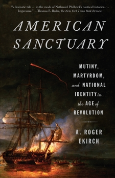 American Sanctuary: Mutiny, Martyrdom, and National Identity in the Age of Revolution, Ekirch, A. Roger