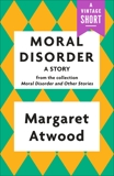 Moral Disorder: A Story, Atwood, Margaret