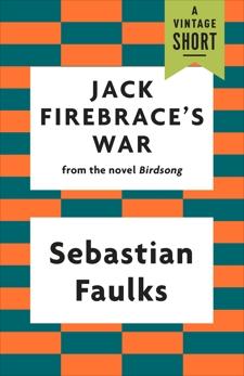 Jack Firebrace's War, Faulks, Sebastian