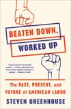Beaten Down, Worked Up: The Past, Present, and Future of American Labor, Greenhouse, Steven