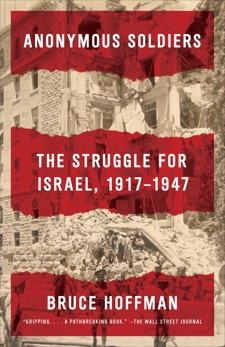 Anonymous Soldiers: The Struggle for Israel, 1917-1947, Hoffman, Bruce