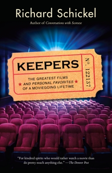 Keepers: The Greatest Films--and Personal Favorites--of a Moviegoing Lifetime, Schickel, Richard