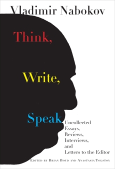 Think, Write, Speak: Uncollected Essays, Reviews, Interviews, and Letters to the Editor, Nabokov, Vladimir