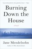 Burning Down the House: A novel, Mendelsohn, Jane