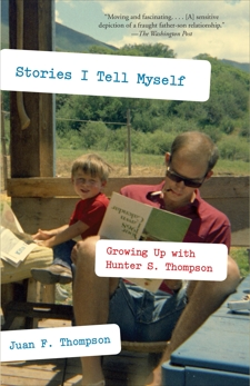 Stories I Tell Myself: Growing Up with Hunter S. Thompson, Thompson, Juan F.