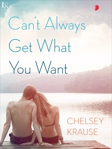 Can't Always Get What You Want: A Novel, Krause, Chelsey
