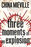 Three Moments of an Explosion: Stories, Miéville, China & Mieville, China