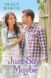 Just Say Maybe: A Thistle Bend Novel, March, Tracy