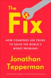 The Fix: How Countries Use Crises to Solve the World's Worst Problems, Tepperman, Jonathan