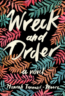 Wreck and Order: A Novel, Tennant-moore, Hannah & Tennant-Moore, Hannah