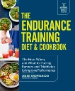 The Endurance Training Diet & Cookbook: The How, When, and What for Fueling Runners and Triathletes to Improve Performance, Kropelnicki, Jesse