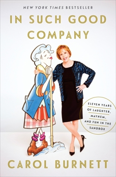 In Such Good Company: Eleven Years of Laughter, Mayhem, and Fun in the Sandbox, Burnett, Carol