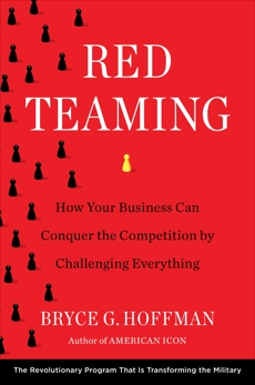 Red Teaming: How Your Business Can Conquer the Competition by Challenging Everything, Hoffman, Bryce G.