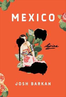 Mexico: Stories, Barkan, Josh
