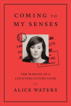 Coming to My Senses: The Making of a Counterculture Cook, Waters, Alice