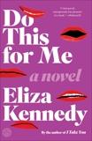 Do This for Me: A Novel, Kennedy, Eliza
