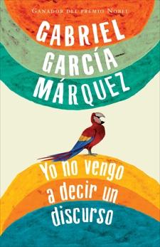 Yo no vengo a decir un discurso, Garcia Marquez, Gabriel