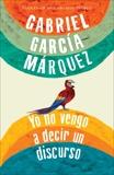 Yo no vengo a decir un discurso, García Márquez, Gabriel & Garcia Marquez, Gabriel