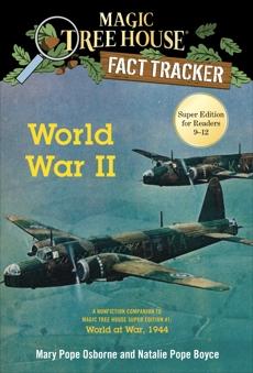 World War II: A Nonfiction Companion to Magic Tree House Super Edition #1: World at War, 1944, Boyce, Natalie Pope & Osborne, Mary Pope