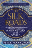 The Silk Roads: A New History of the World, Frankopan, Peter