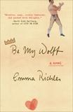 Be My Wolff: A novel, Richler, Emma
