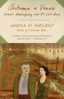 Autumn in Venice: Ernest Hemingway and His Last Muse, Di Robilant, Andrea