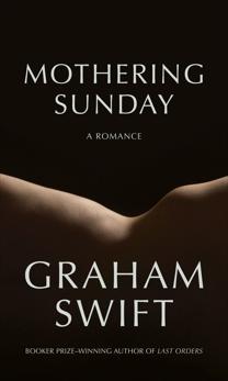 Mothering Sunday: A Romance, Swift, Graham
