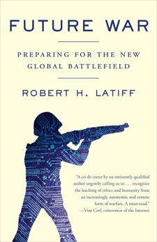 Future War: Preparing for the New Global Battlefield, Latiff, Robert H.