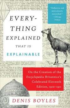 Everything Explained That Is Explainable: On the Creation of the Encyclopaedia Britannica's Celebrated Eleventh Edition, 1910-1911, Boyles, Denis