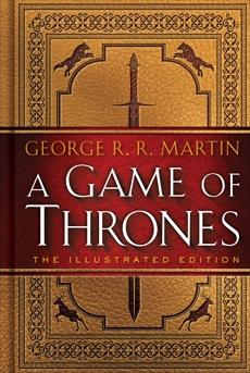 A Game of Thrones: The Illustrated Edition: A Song of Ice and Fire: Book One, Martin, George R. R.