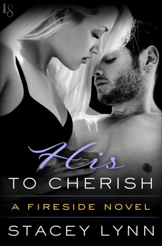 His to Cherish: A Fireside Novel, Lynn, Stacey