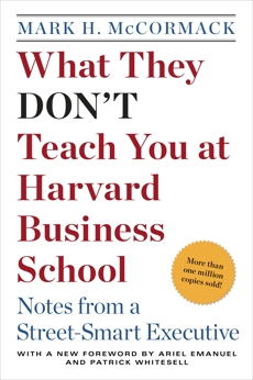 What They Don't Teach You at Harvard Business School: Notes from a Street-smart Executive, McCormack, Mark H.