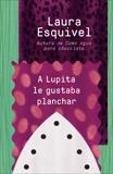A Lupita le gustaba planchar: [Lupita Always Liked to Iron, Esquivel, Laura