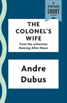 The Colonel's Wife, Dubus, Andre