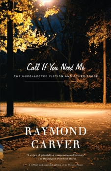 Call If You Need Me: The Uncollected Fiction and Other Prose, Carver, Raymond